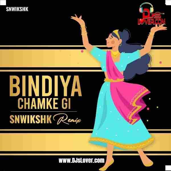 Bindiya Chamke Gi Remix SNWIKSHK mp3 download