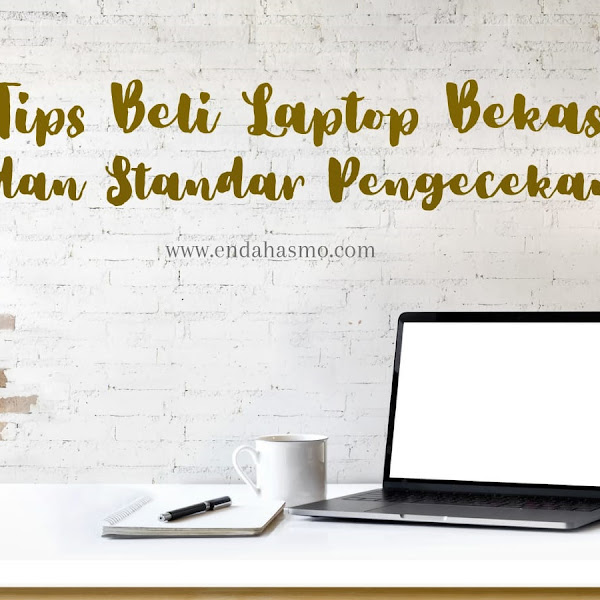 Tips Beli Laptop Bekas dan Standar Pengecekannya