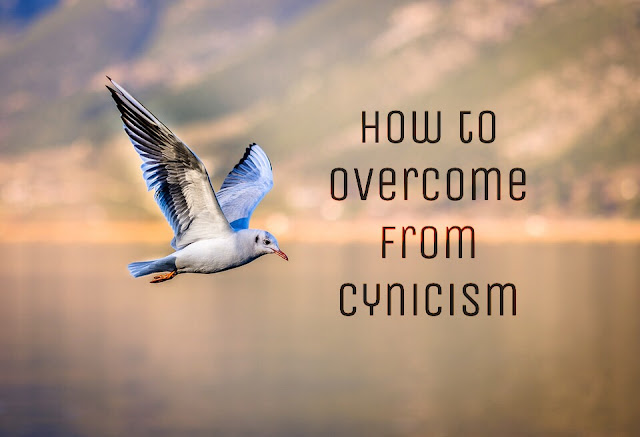 How to overcome from cynicism, defeat cynicism, how do you stop cynicism, cynicism depression