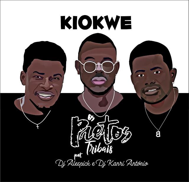 Pretos Tribais - Kiokwe (Feat DJ Alespick & DJ Kanri António) (Afro House) [Download] baixar nova musica descarregar agora 2019