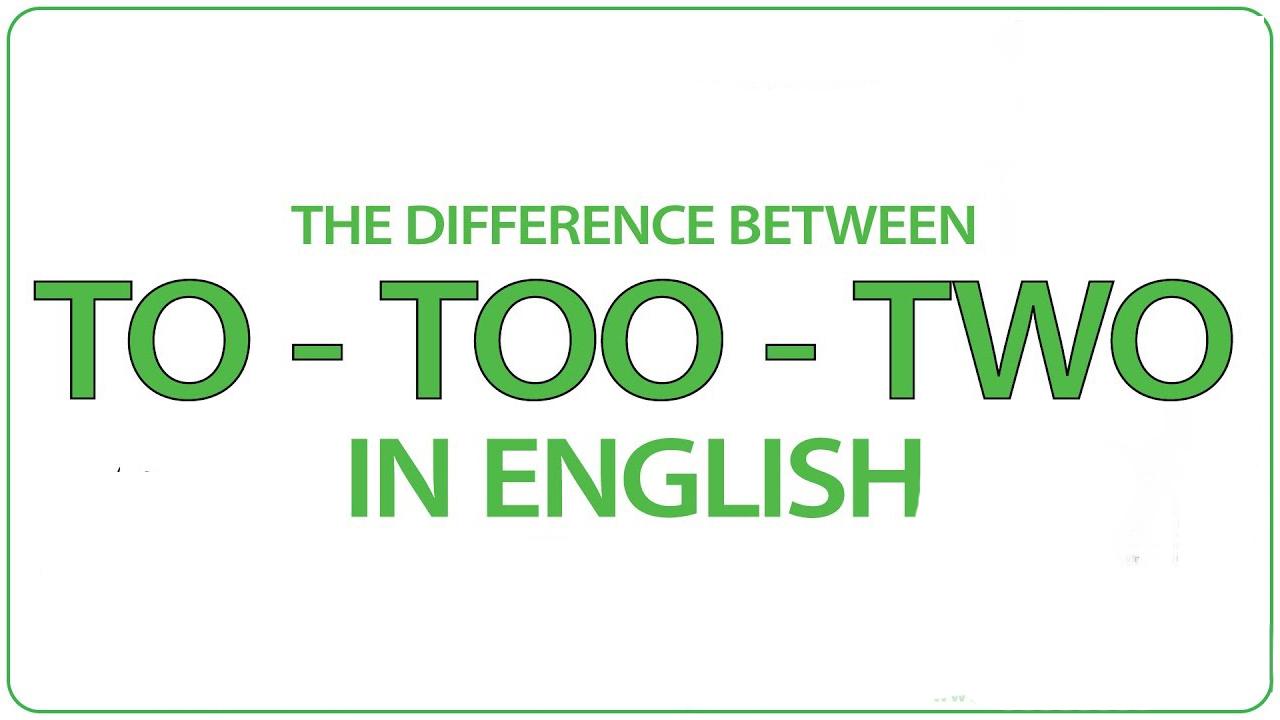 الفرق بين To - Too - Two في اللغة الانجليزية