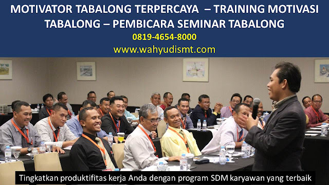 MOTIVATOR TABALONG, TRAINING MOTIVASI TABALONG, PEMBICARA SEMINAR TABALONG, PELATIHAN SDM TABALONG, TEAM BUILDING TABALONG