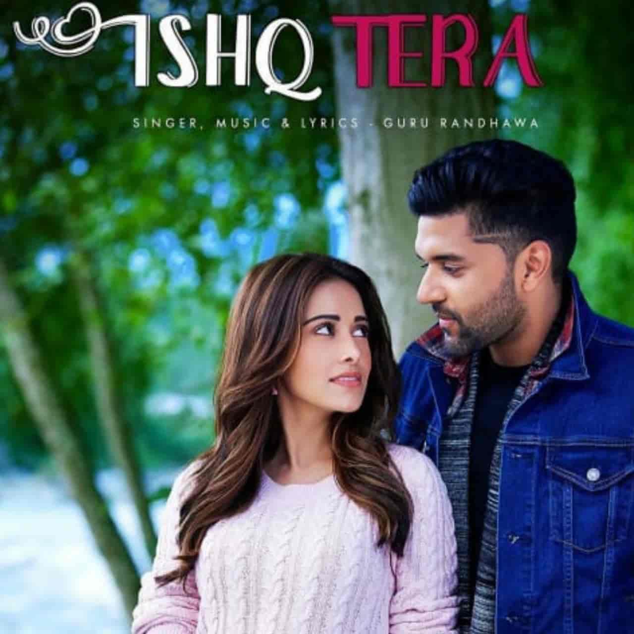 Ishq Tera Punjabi Song Lyrics, Sung by Guru Randhawa.
