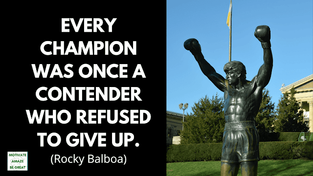 "Rocky Balboa Quotes: ""Every champion was once a contender who refused to give up."" - Rocky Balboa"