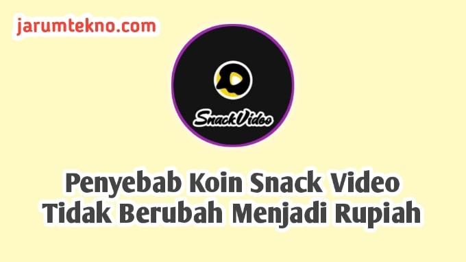 Penyebab Koin Snack Video Tidak Berubah Menjadi Rupiah