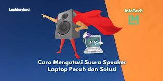 Cara Mengatasi Suara Speaker Laptop Pecah dan Solusi
