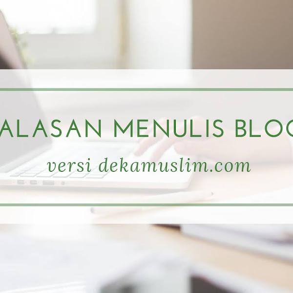 4 Alasan Menulis Blog Versi dekamuslim.com
