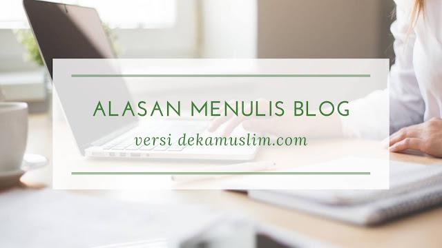 alasan menulis blog versi dekamuslim dot com