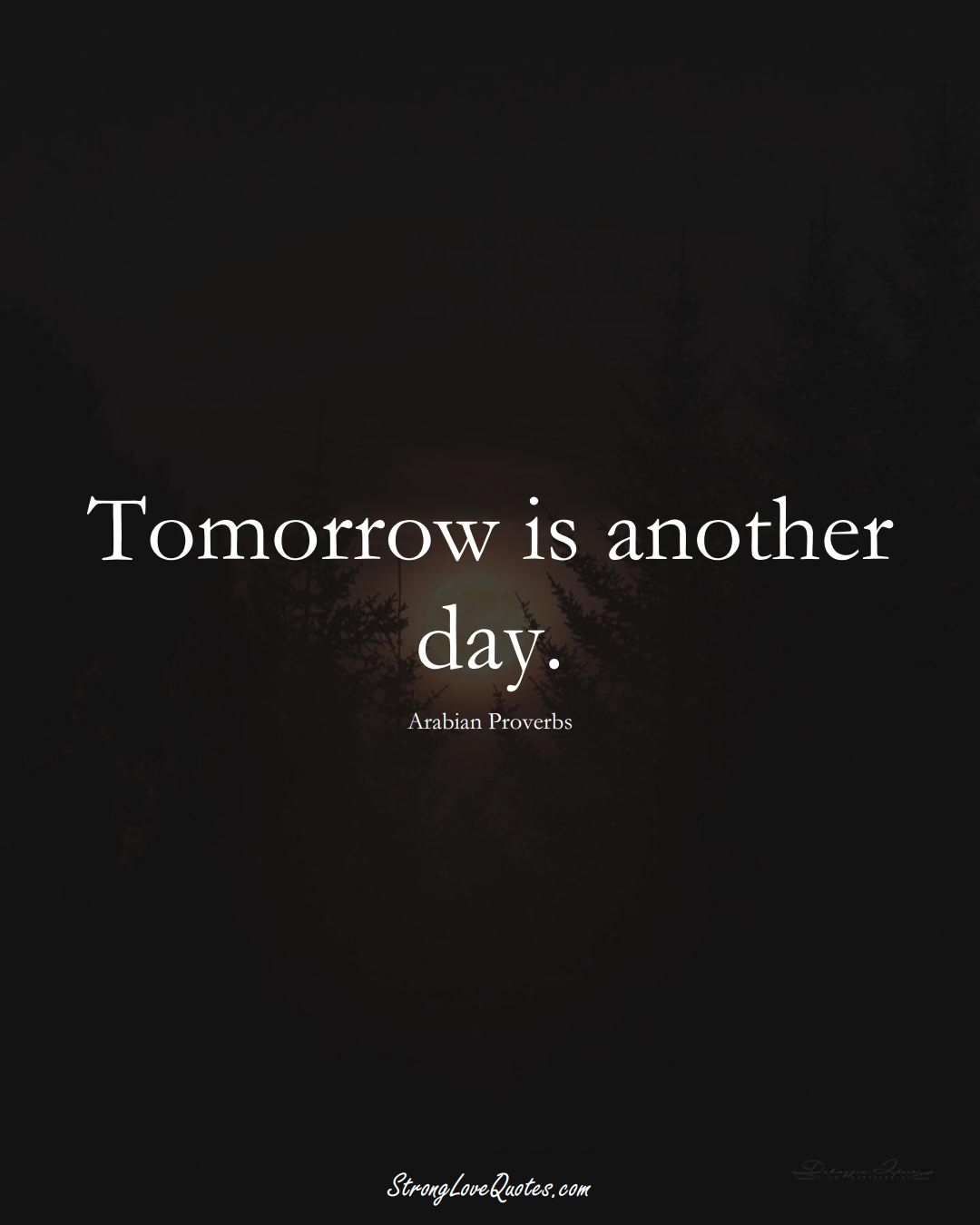 Tomorrow is another day. (Arabian Sayings);  #aVarietyofCulturesSayings