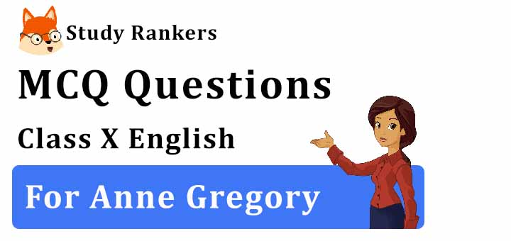 MCQ Questions for Class 10 English: For Anne Gregory First Flight