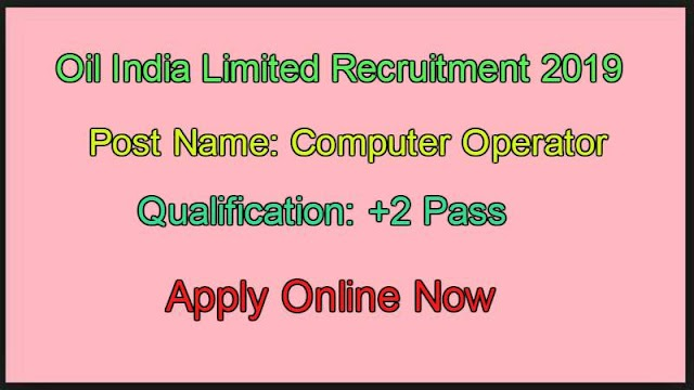 Oil India Invites Computer Operator job 2019 for +2 Students