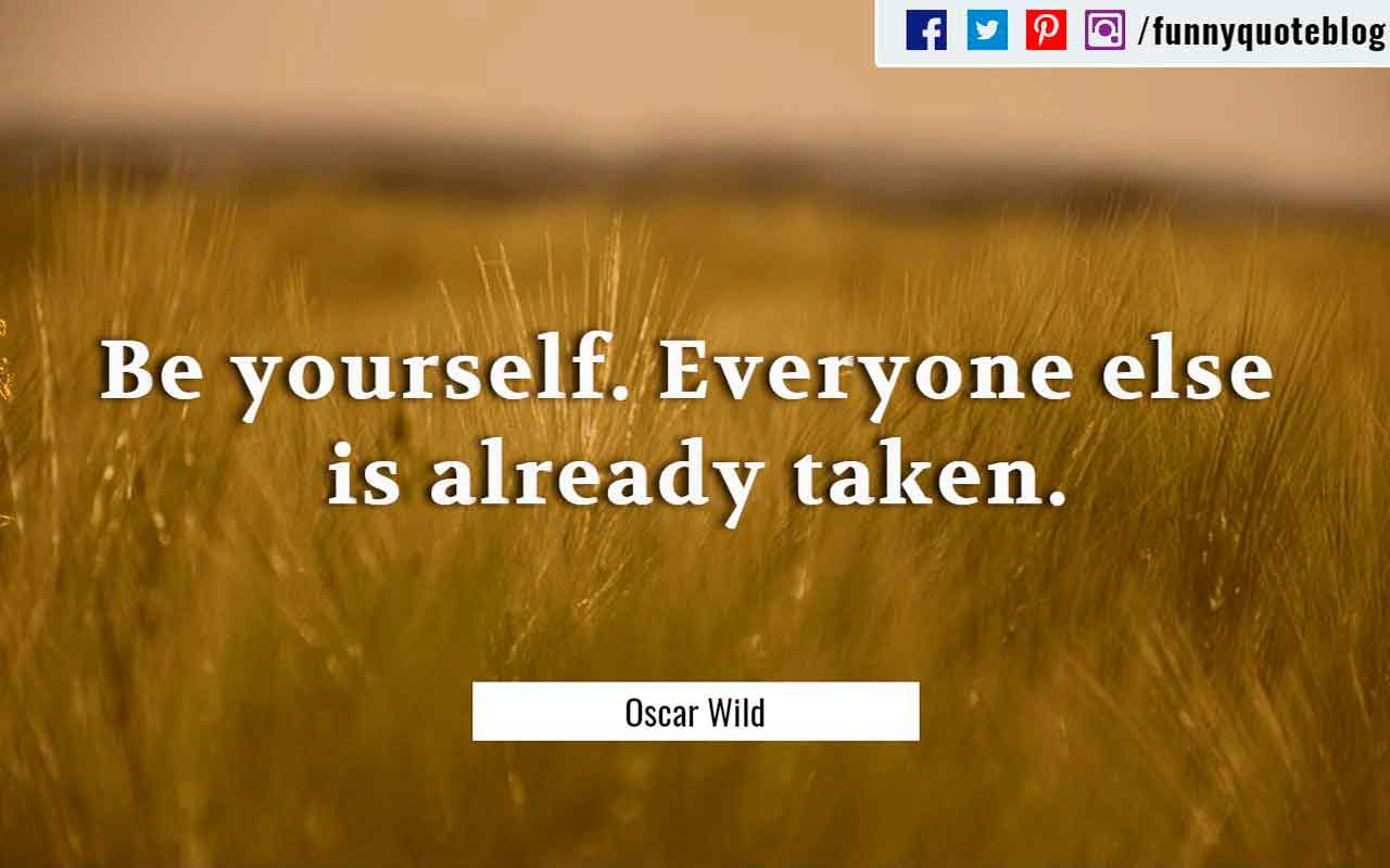 """Be yourself. Everyone else is already taken."" ― Oscar Wilde Quote"