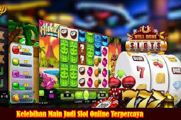 Kelebihan Main Judi Slot Online Terpercaya