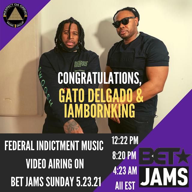 Gato Delgado & IamBornKing Federal Indictment Music Video Airing on BET Jams Sunday 5.23.2021