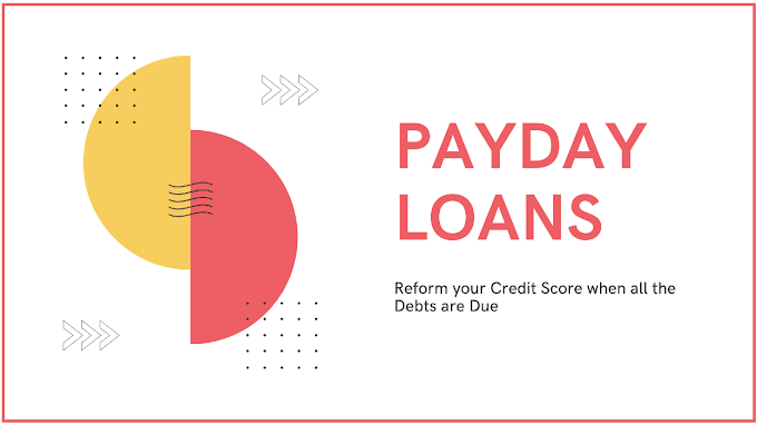 Payday Loans: Reform your Credit Score when all the Debts are Due