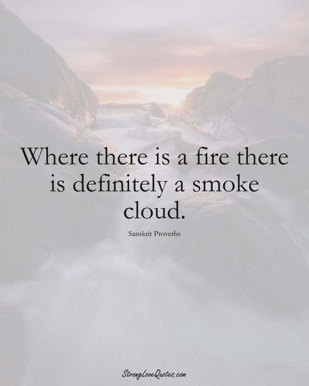 Where there is a fire there is definitely a smoke cloud. (Sanskrit Sayings);  #aVarietyofCulturesSayings