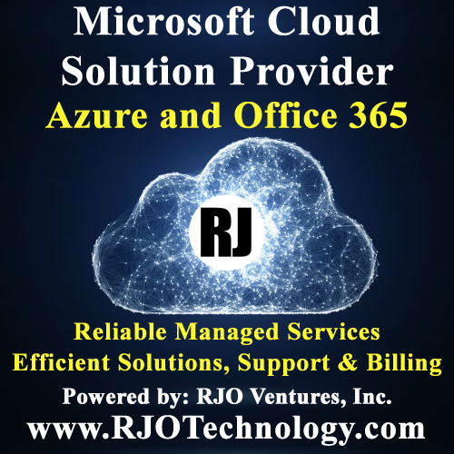 Microsoft Cloud Solution Provider. Azure and Office 365. RJO Ventures, Inc. www.RJOTechnology.com