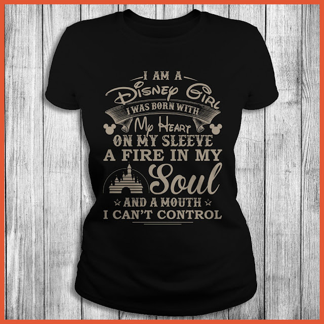 I Am A Disney I Was Born With My Heart On My Sleeve A Fire In My Soul And A Mouth I Can't Control Shirt