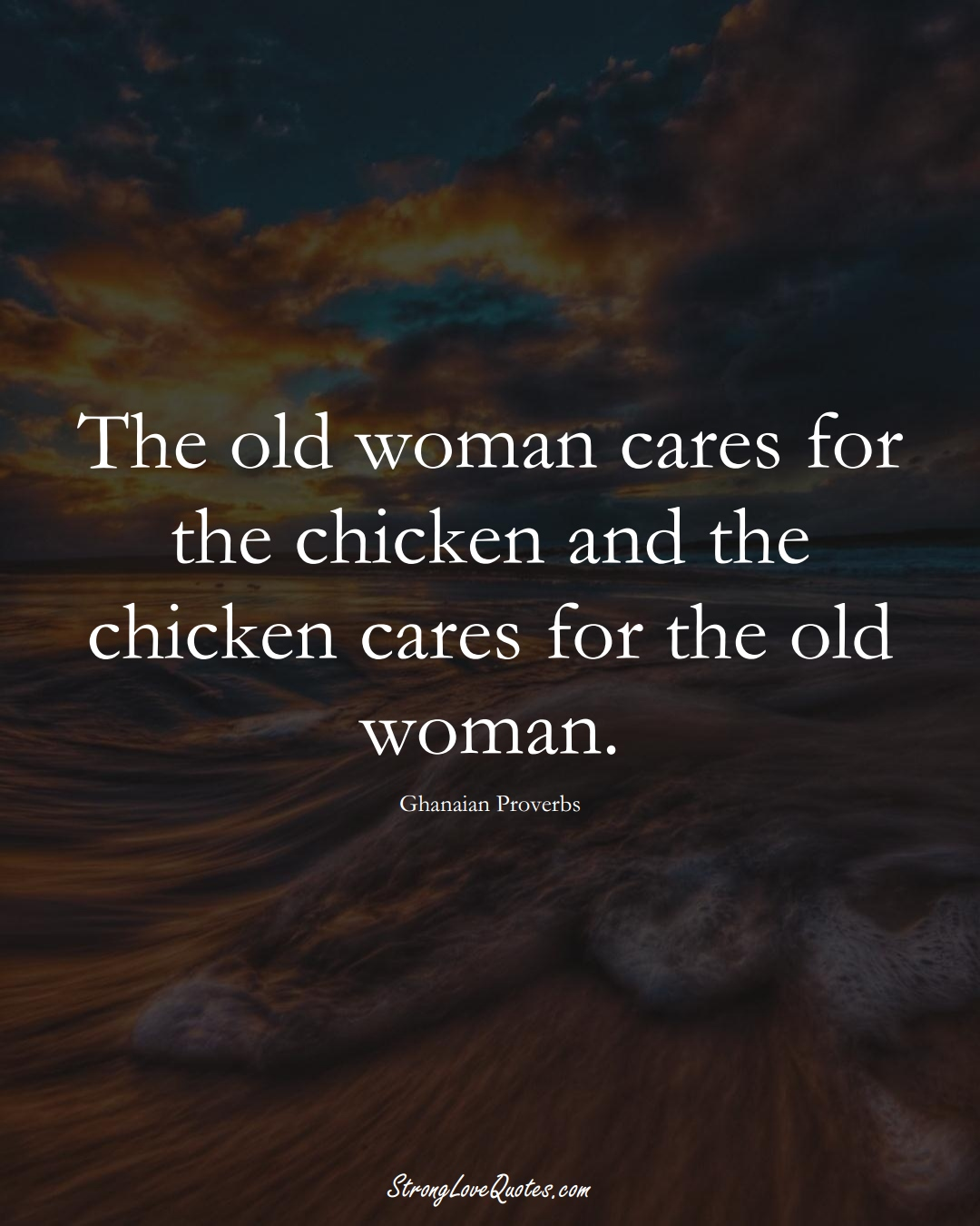 The old woman cares for the chicken and the chicken cares for the old woman. (Ghanaian Sayings);  #AfricanSayings