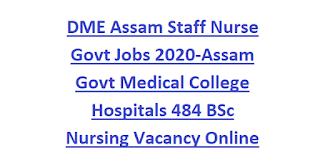 DME Assam Staff Nurse Govt Jobs Recruitment 2020-Assam Govt Medical College Hospitals 484 BSc Nursing Vacancy Online form