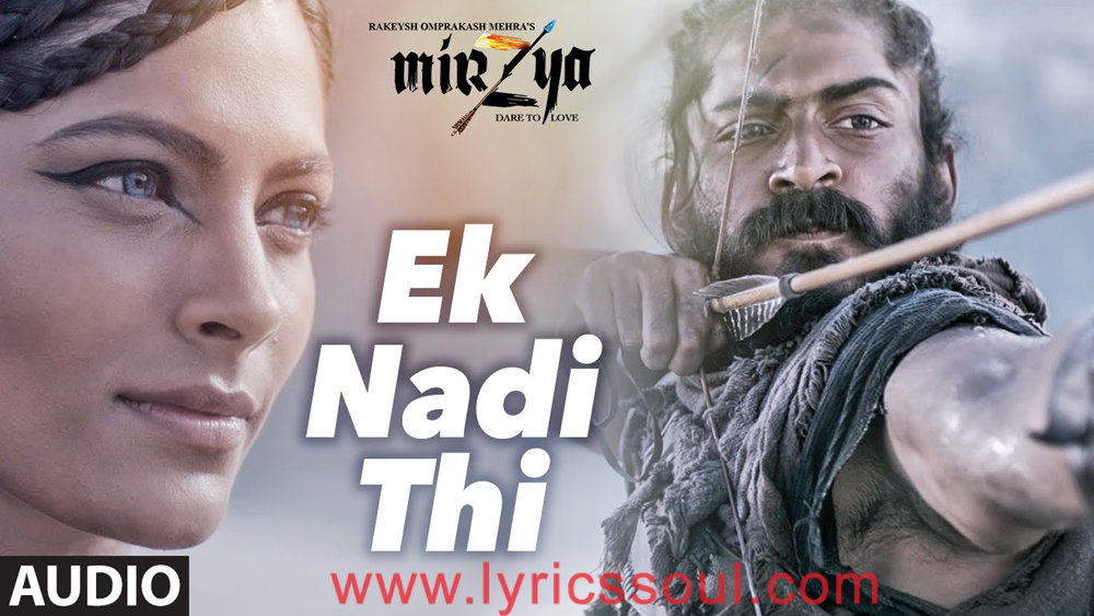 The Ek Nadi Thi lyrics from 'Mirzya: Dare to Love', The song has been sung by Nooran Sisters, K Mohan, . featuring Harshvardhan Kapoor, Saiyami Kher, , . The music has been composed by Shankar-Ehsaan-Loy, , . The lyrics of Ek Nadi Thi has been penned by Gulzar,