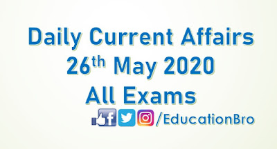 Daily Current Affairs 26th May 2020 For All Government Examinations