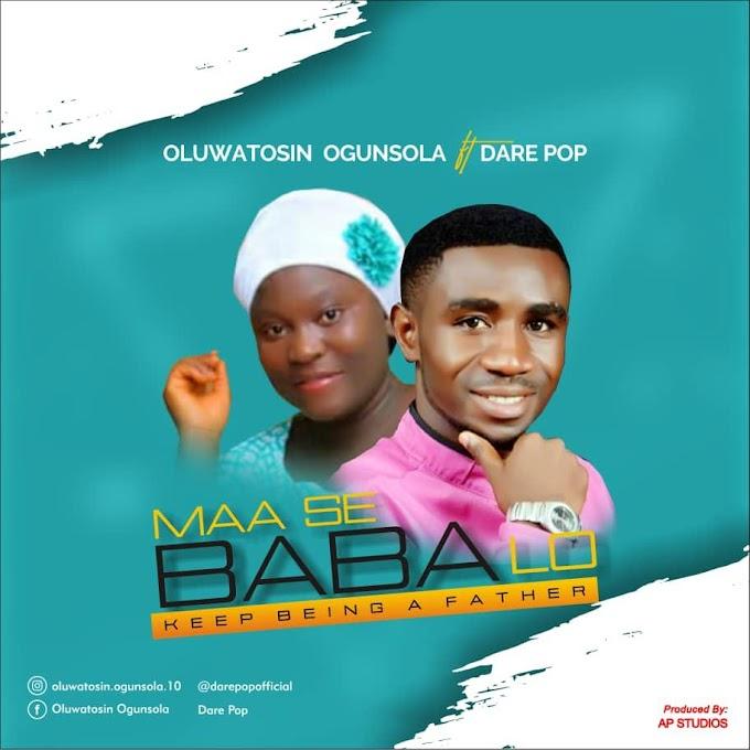 Music] Oluwatosin Ogunsola ft Dare Pop - Maa See Baba Lo
