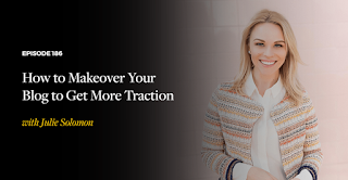 How To Makeover Your Blog To Get More Traction podcast with Julie Solomon for Amy Porterfield