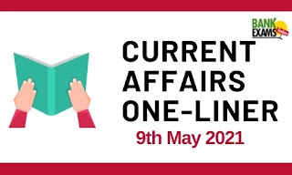 Current Affairs One-Liner: 9th May 2021