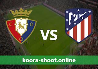 بث مباشر مباراة اتليتكو مدريد وأوساسونا اليوم بتاريخ 16/05/2021 الدوري الاسباني