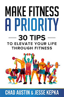 Make Fitness A Priority: 30 tips to elevate your life through fitness - Life changing fitness tips by Chad Austin & Jesse Kepka