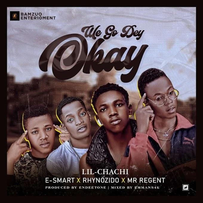 Lil Chachi Ft E Smart_X_Mr-Regent_X_Rhynozido_We go dey okay_Mp3