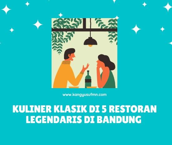 Kuliner Klasik di 5 Restoran Legendaris di Bandung