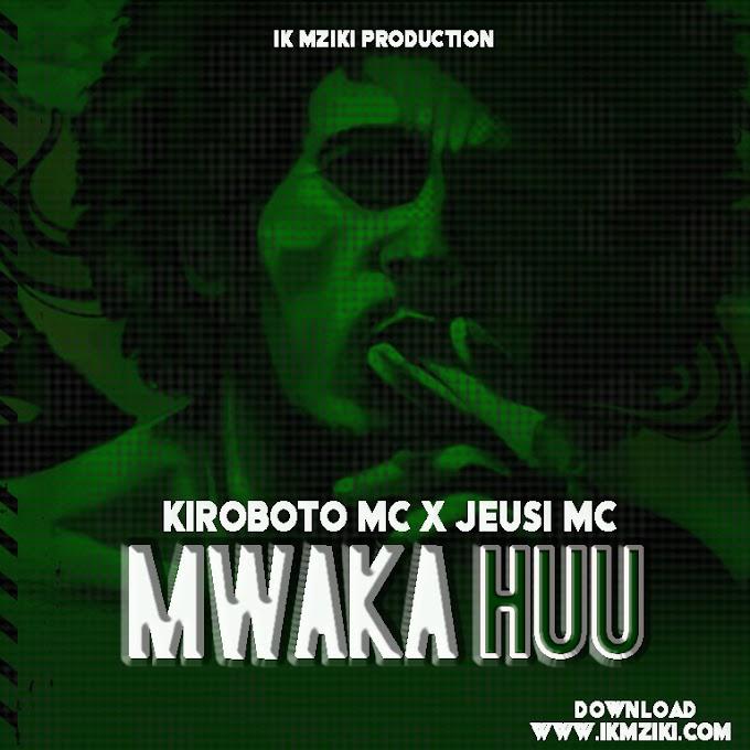 AUDIO | KIROBOTO X JEUSI MC - MWAKA HUU | DPWNLOAD NOW