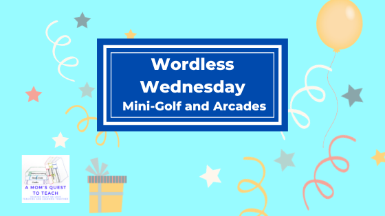 A Mom's Quest to Teach: Wordless Wednesday: Mini-Golf and Arcades