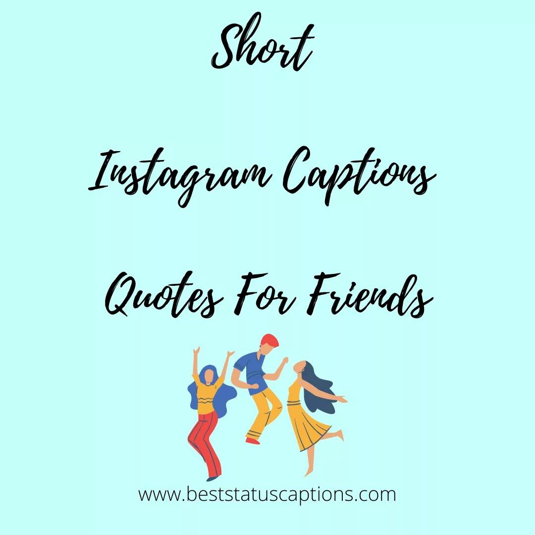40+ Short Instagram Captions Quotes For Friends - Best Status Captions