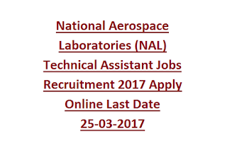 National Aerospace Laboratories (NAL) Technical Assistant Jobs Recruitment 2017 Apply Online Last Date 25-03-2017
