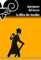 Jean-Laurent Del Socorro La Mère des mondes Le Bélial'