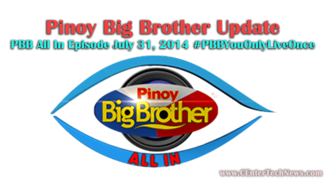 Pinoy Big Brother Update: PBB All In Episode July 31, 2014 #‎PBBYouOnlyLiveOnce‬
