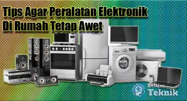 Tips Agar Peralatan Elektronik Di Rumah Tetap Awet