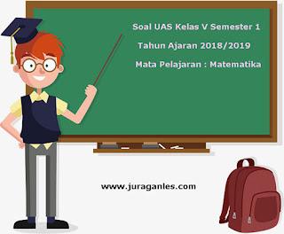 Contoh Soal UAS Matematika Kelas 5 Semester 1 Terbaru Tahun Ajaran 2018/2019