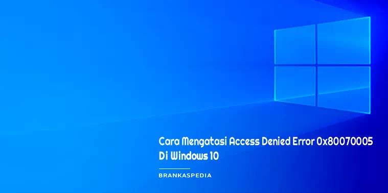 Cara Mengatasi Access denied Error 0x80070005