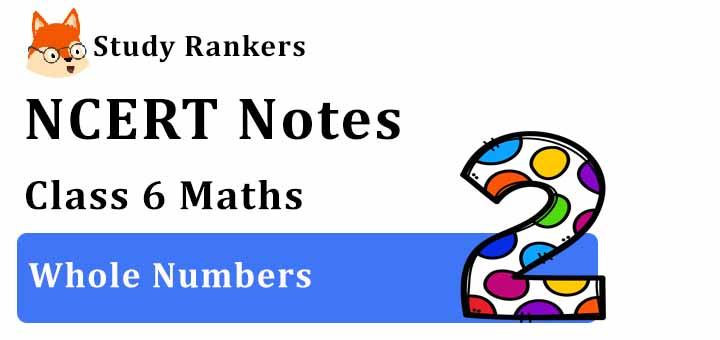 Chapter 2 Whole Numbers Class 6 Notes Maths