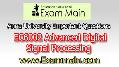 EC6002 ADVANCED DIGITAL SIGNAL PROCESSING  | Important  Questions | Question bank | Syllabus | Model and Previous Question papers | Download PDF