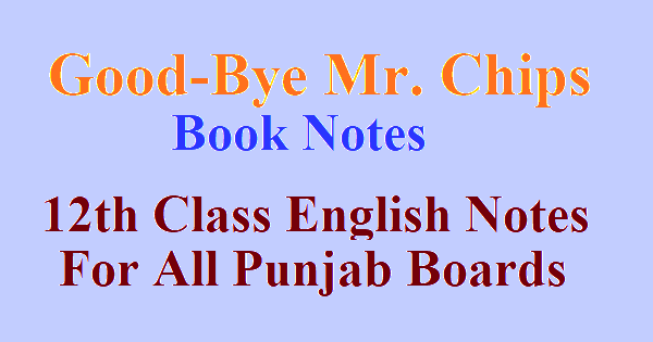 Good-Bye Mr. Chips Book Notes | English Notes for Class 12