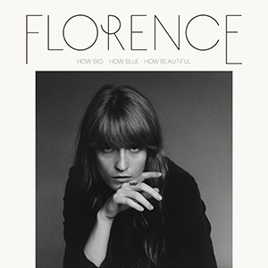 How Big, How Blue, How Beautiful – Florence + The Machine