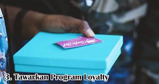 Tawarkan Program Loyalty merupakan salah satu cara jitu mempertahankan pelanggan