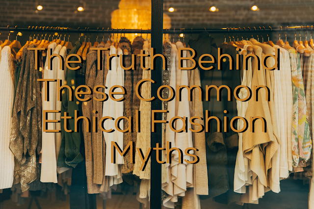 """The Truth Behind Ethical """"Slow"""" Fashion Myths"""