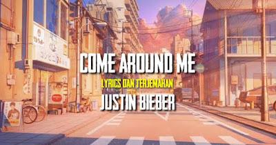 Lirik Lagu Come Around Me - Justin Bieber & Terjemahan Arti, Makna Lengkap