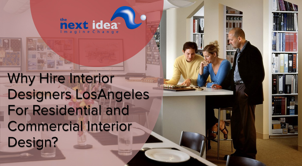 Why Hire Interior Designers Los Angeles For Residential And Commercial Design
